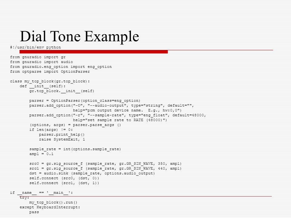 Dial Tone Example #!/usr/bin/env python from gnuradio import gr from gnuradio import audio from gnuradio.eng_option import eng_option from optparse im