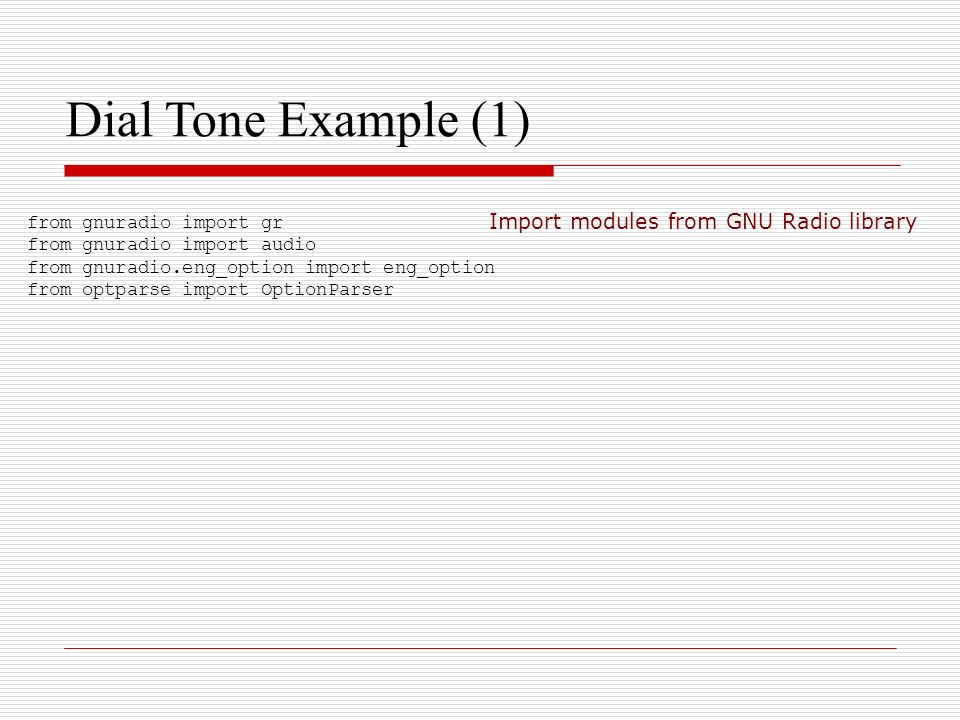 Dial Tone Example (1) from gnuradio import gr from gnuradio import audio from gnuradio.eng_option import eng_option from optparse import OptionParser