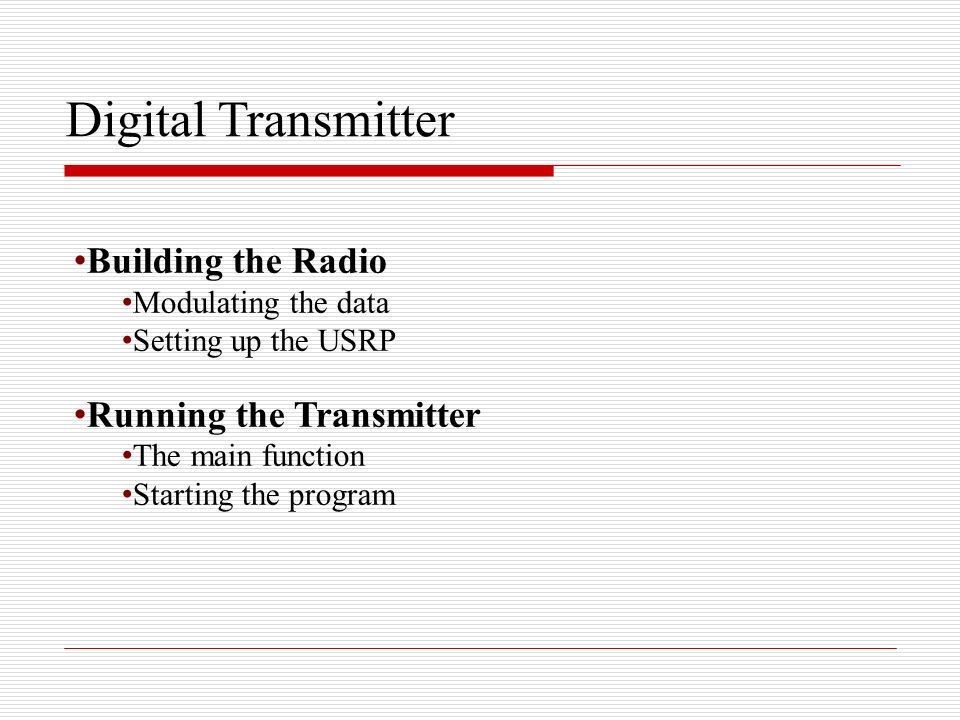 Digital Transmitter Building the Radio Modulating the data Setting up the USRP Running the Transmitter The main function Starting the program