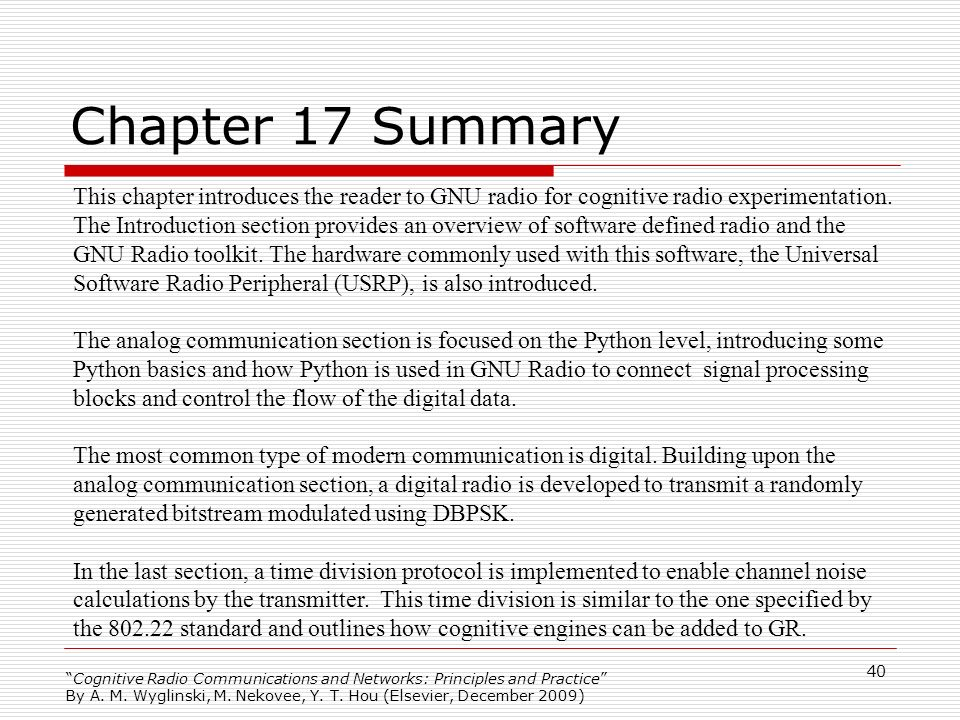 Cognitive Radio Communications and Networks: Principles and Practice By A. M. Wyglinski, M. Nekovee, Y. T. Hou (Elsevier, December 2009) 40 Chapter 17