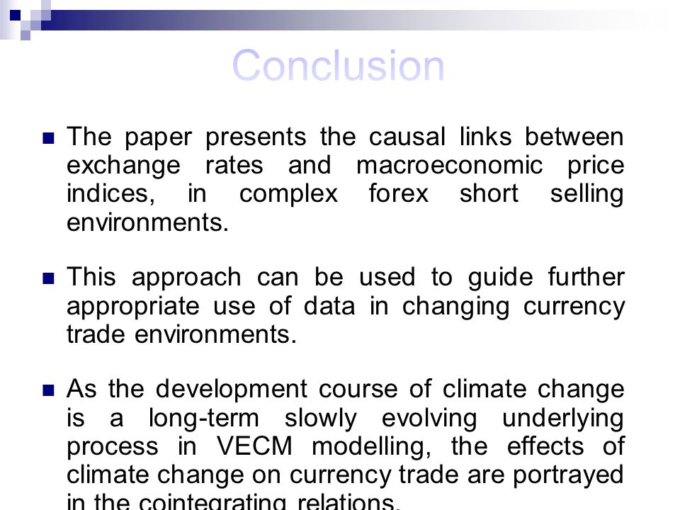 The paper presents the causal links between exchange rates and macroeconomic price indices, in complex forex short selling environments.