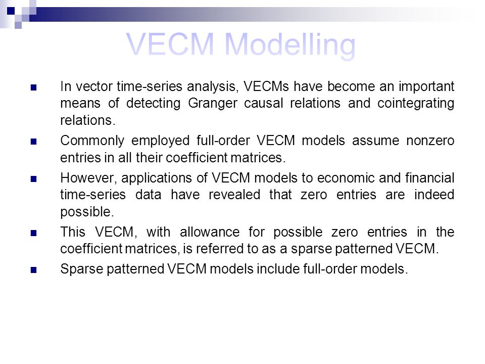 In vector time-series analysis, VECMs have become an important means of detecting Granger causal relations and cointegrating relations. Commonly emplo
