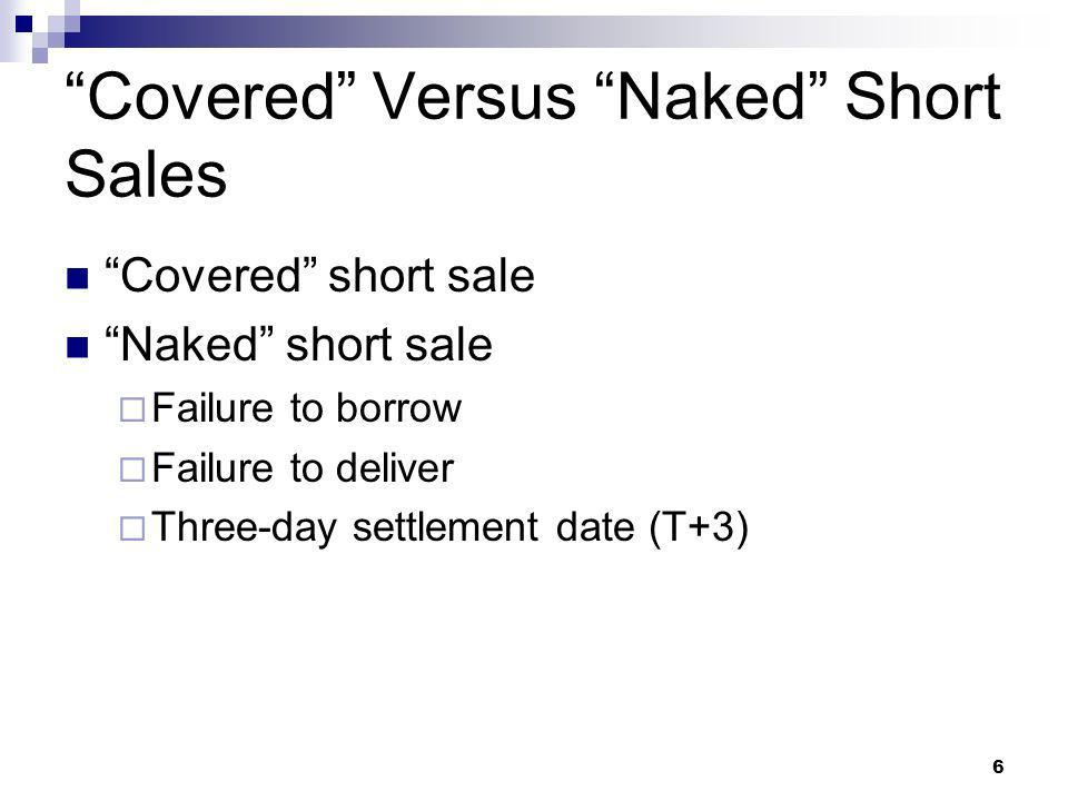 6 Covered Versus Naked Short Sales Covered short sale Naked short sale Failure to borrow Failure to deliver Three-day settlement date (T+3)
