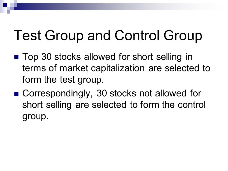 Test Group and Control Group Top 30 stocks allowed for short selling in terms of market capitalization are selected to form the test group.