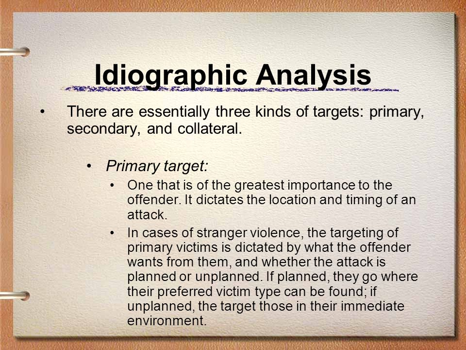 Idiographic Analysis There are essentially three kinds of targets: primary, secondary, and collateral.