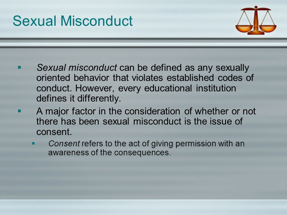 Sexual Misconduct Sexual misconduct can be defined as any sexually oriented behavior that violates established codes of conduct. However, every educat