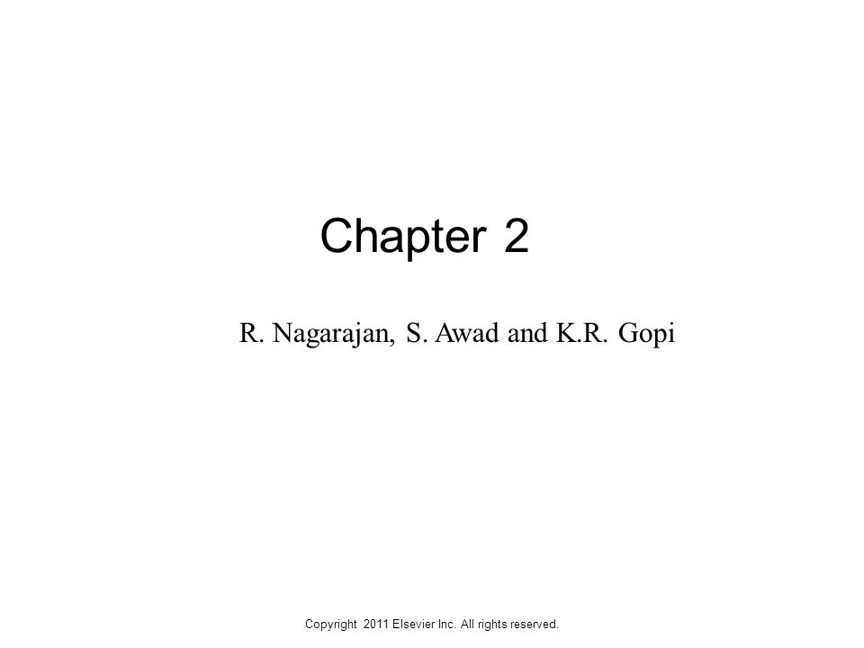 Copyright 2011 Elsevier Inc. All rights reserved. Chapter 2 R. Nagarajan, S. Awad and K.R. Gopi
