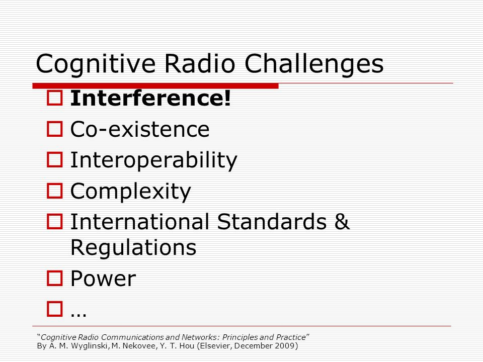 Cognitive Radio Communications and Networks: Principles and Practice By A. M. Wyglinski, M. Nekovee, Y. T. Hou (Elsevier, December 2009) Cognitive Rad