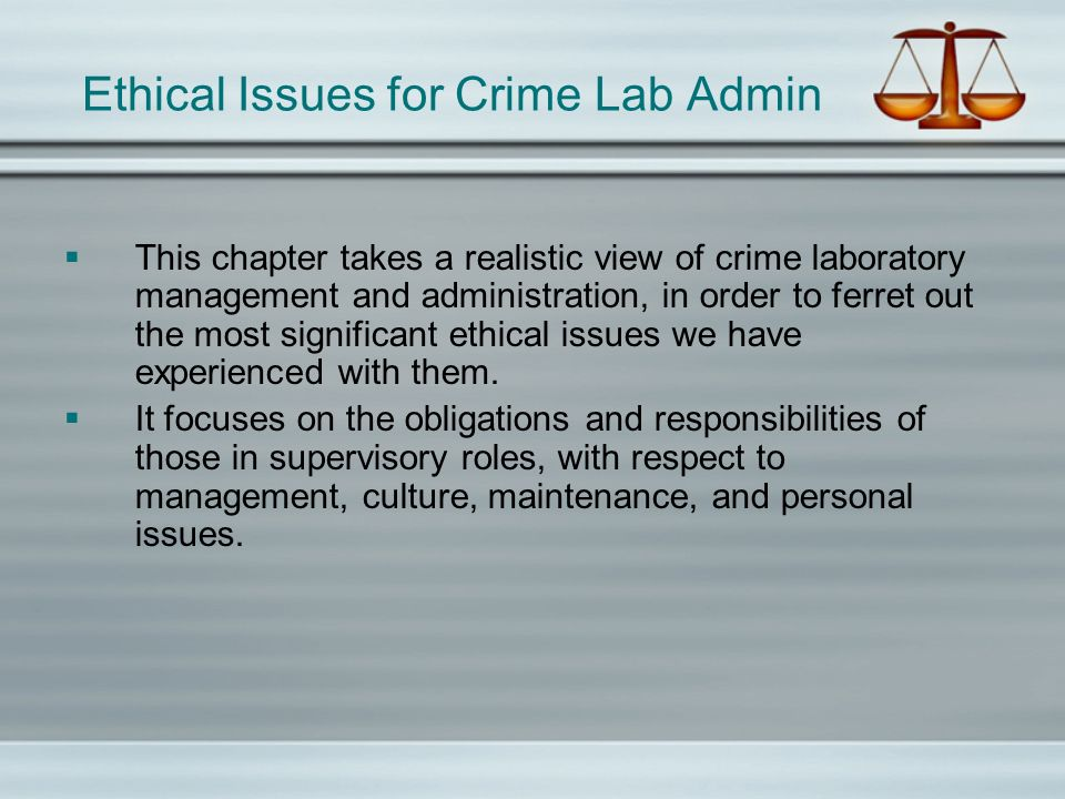 Ethical Issues for Crime Lab Admin This chapter takes a realistic view of crime laboratory management and administration, in order to ferret out the m