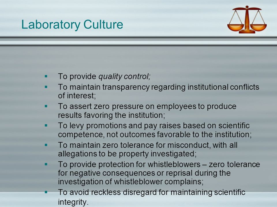 Laboratory Culture To provide quality control; To maintain transparency regarding institutional conflicts of interest; To assert zero pressure on empl