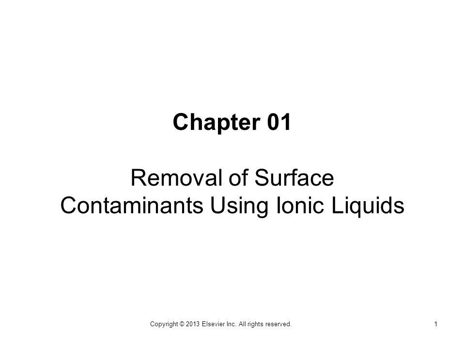 Chapter 01 Removal of Surface Contaminants Using Ionic Liquids 1Copyright © 2013 Elsevier Inc.