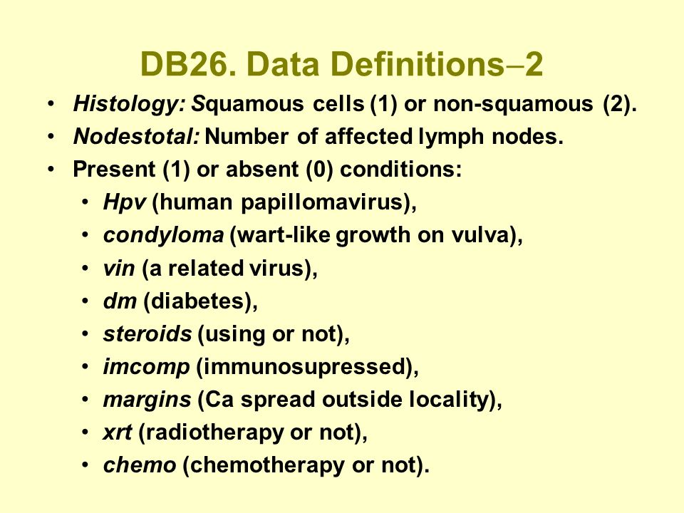 DB26. Data Definitions 2 Histology: Squamous cells (1) or non-squamous (2).