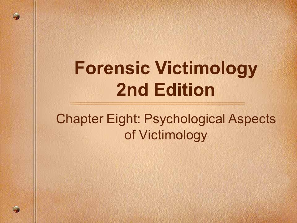 Forensic Victimology 2nd Edition Chapter Eight: Psychological Aspects of Victimology