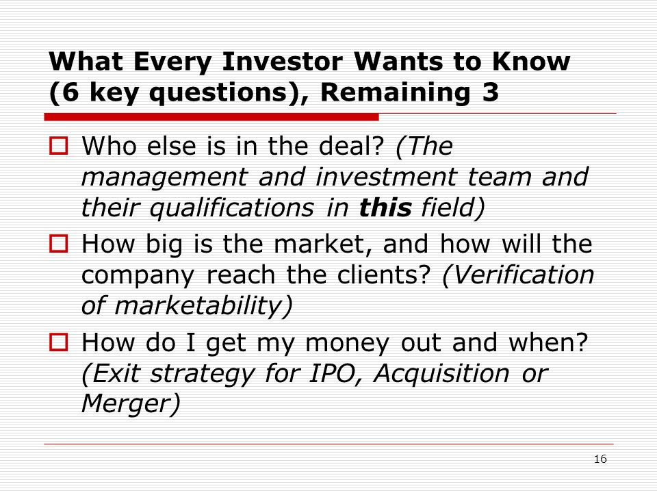 What Every Investor Wants to Know (6 key questions), Remaining 3 Who else is in the deal? (The management and investment team and their qualifications