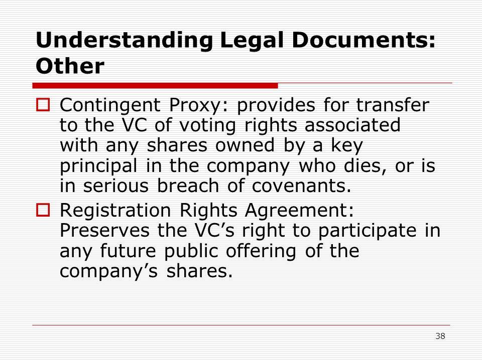 38 Understanding Legal Documents: Other Contingent Proxy: provides for transfer to the VC of voting rights associated with any shares owned by a key p