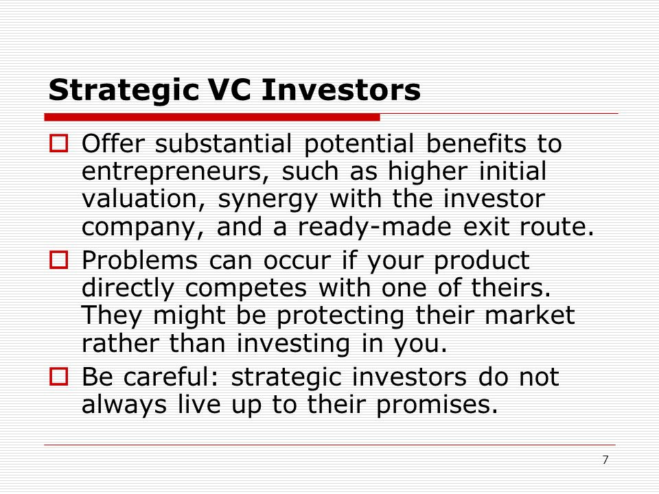 7 Strategic VC Investors Offer substantial potential benefits to entrepreneurs, such as higher initial valuation, synergy with the investor company, a