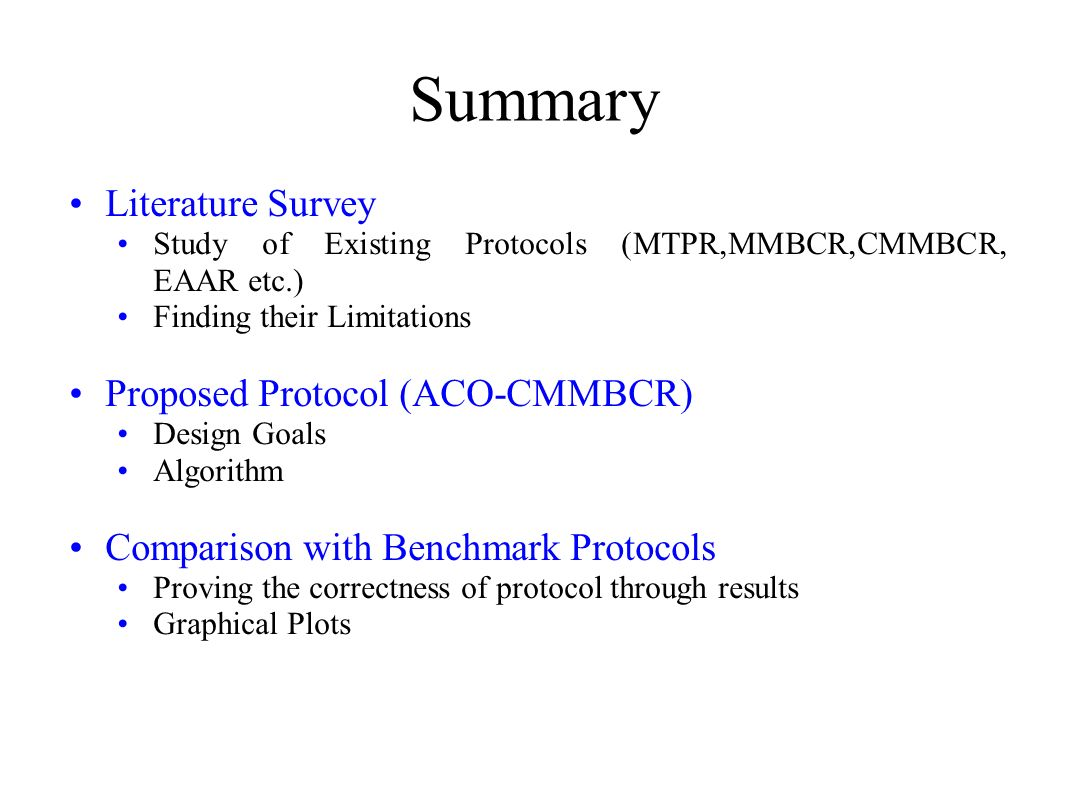 Summary Literature Survey Study of Existing Protocols (MTPR,MMBCR,CMMBCR, EAAR etc.) Finding their Limitations Proposed Protocol (ACO-CMMBCR) Design G