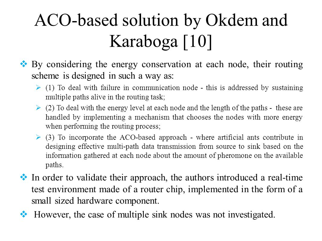 ACO-based solution b y Okdem and Karaboga [10] By considering the energy conservation at each node, their routing scheme is designed in such a way as: