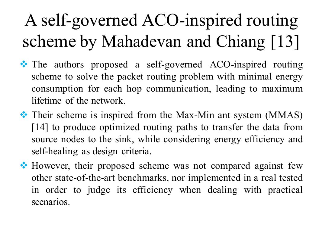 A self-governed ACO-inspired routing scheme by Mahadevan and Chiang [13] The authors proposed a self-governed ACO-inspired routing scheme to solve the