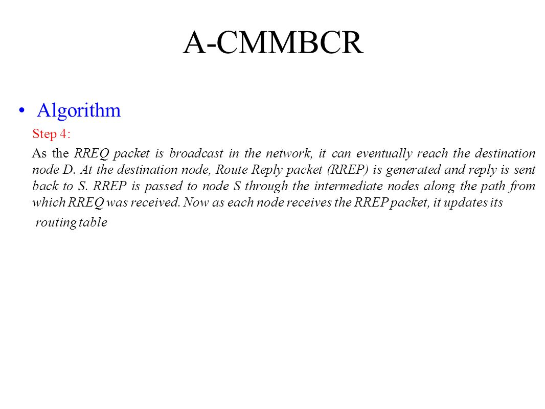 A-CMMBCR Algorithm Step 4: As the RREQ packet is broadcast in the network, it can eventually reach the destination node D. At the destination node, Ro