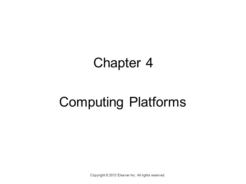 1 Copyright © 2013 Elsevier Inc. All rights reserved. Chapter 4 Computing Platforms