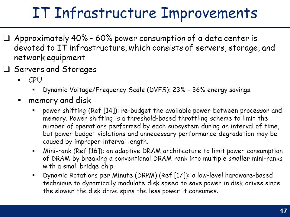 17 IT Infrastructure Improvements Approximately 40% - 60% power consumption of a data center is devoted to IT infrastructure, which consists of server