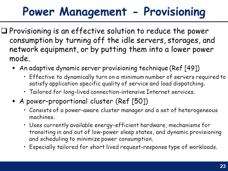 23 Power Management - Provisioning Provisioning is an effective solution to reduce the power consumption by turning off the idle servers, storages, an