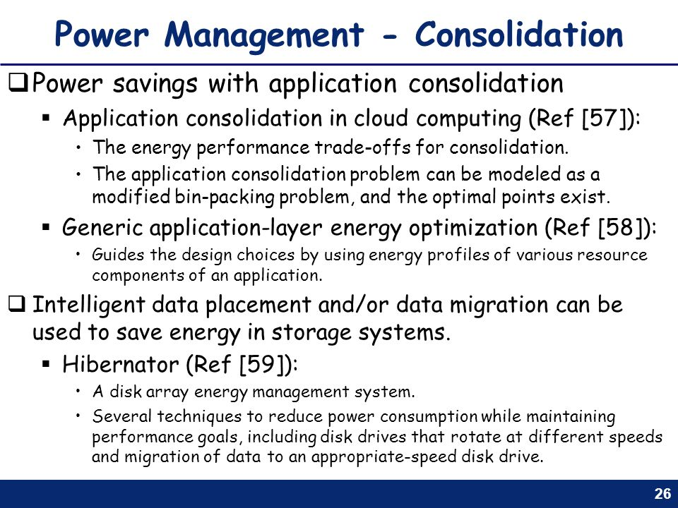 26 Power Management - Consolidation Power savings with application consolidation Application consolidation in cloud computing (Ref [57]): The energy p