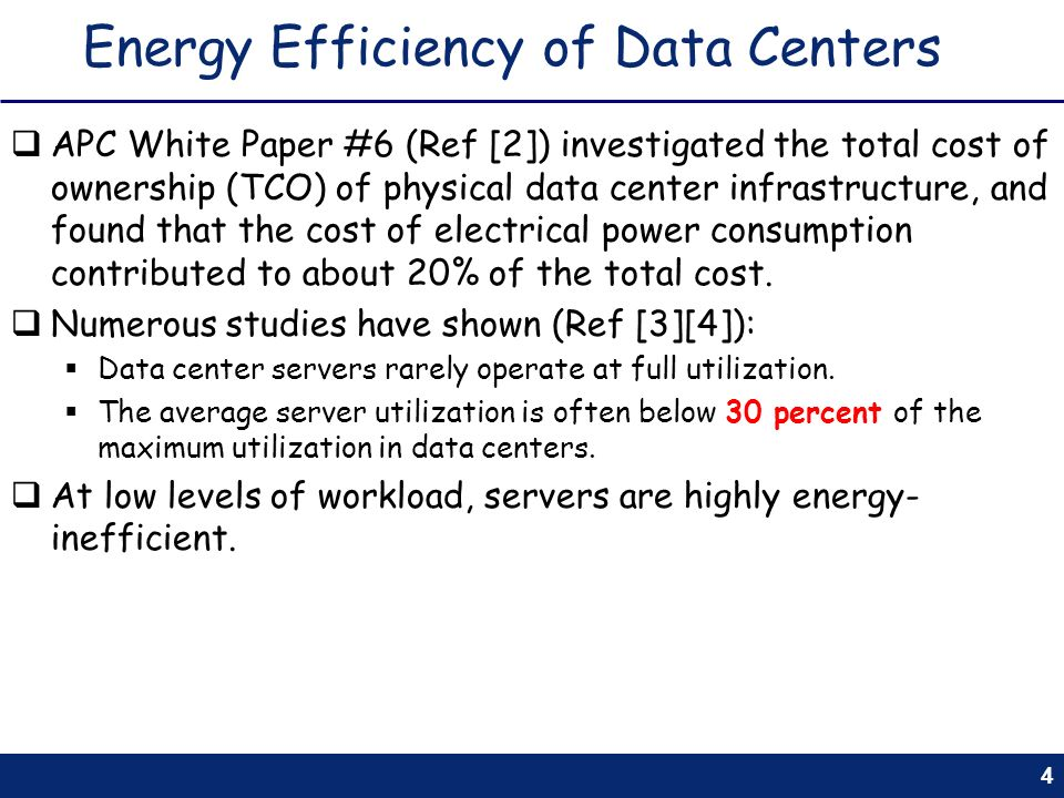4 Energy Efficiency of Data Centers APC White Paper #6 (Ref [2]) investigated the total cost of ownership (TCO) of physical data center infrastructure