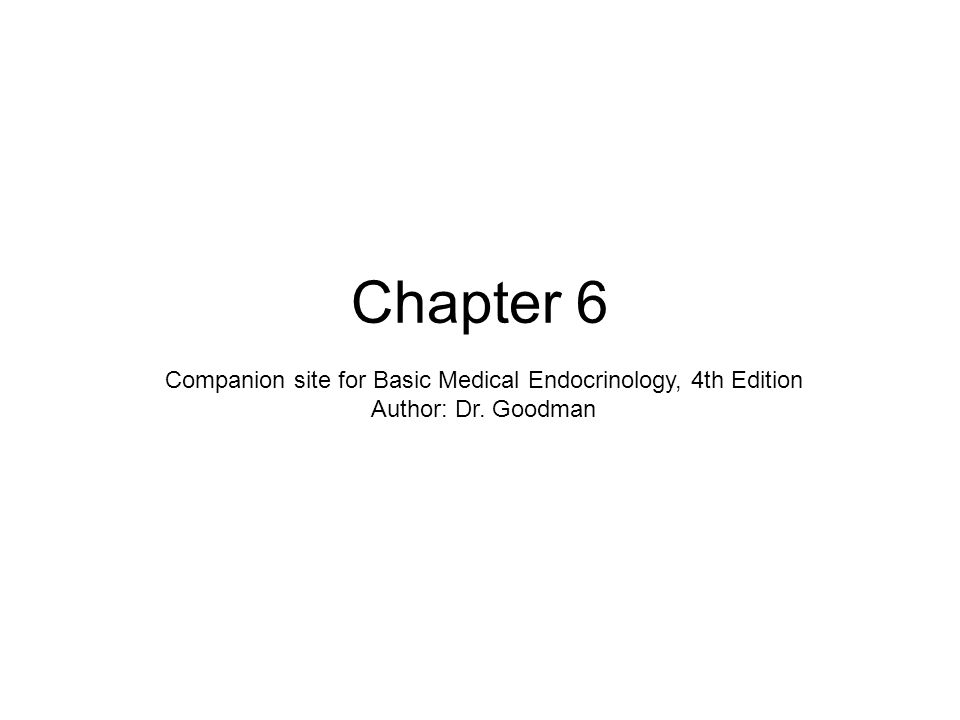 Chapter 6 Companion site for Basic Medical Endocrinology, 4th Edition Author: Dr. Goodman