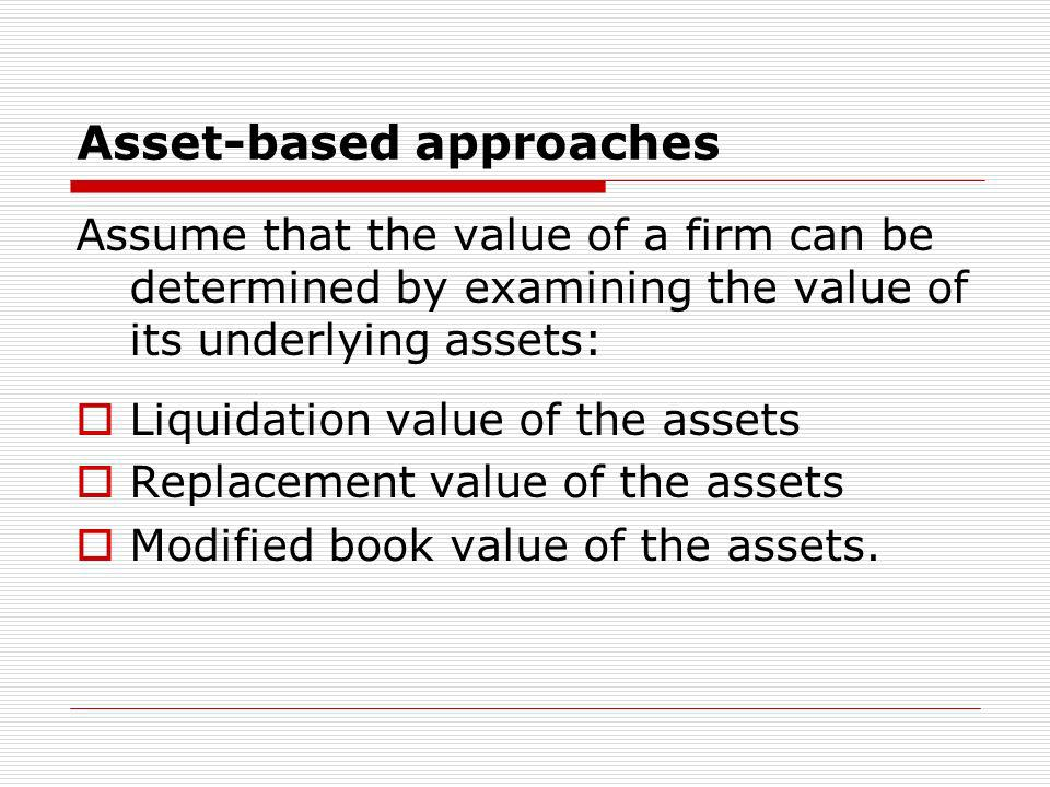 Liquidation value Neglects that part of the firms value that would be contingent upon the business continuing in operation.