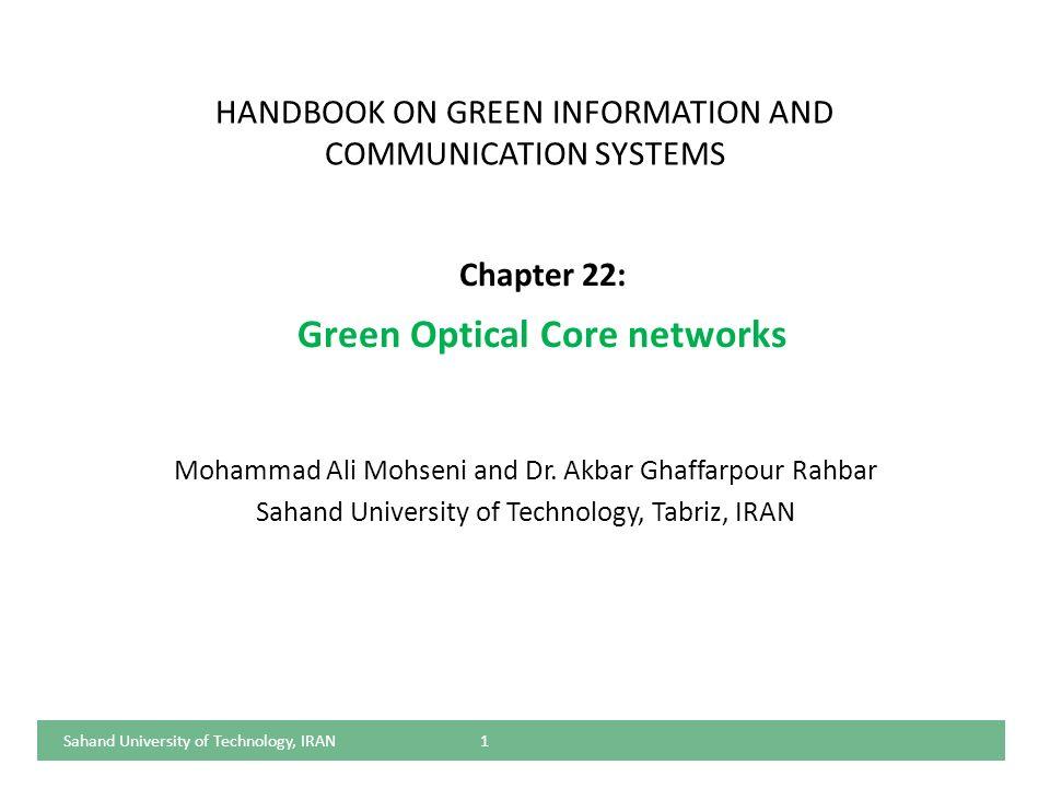 HANDBOOK ON GREEN INFORMATION AND COMMUNICATION SYSTEMS Mohammad Ali Mohseni and Dr. Akbar Ghaffarpour Rahbar Sahand University of Technology, Tabriz,