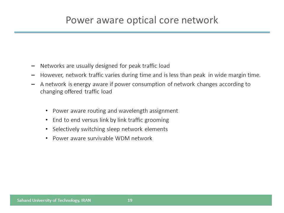 Power aware optical core network – Networks are usually designed for peak traffic load – However, network traffic varies during time and is less than