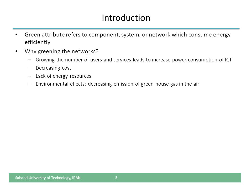 Introduction Green attribute refers to component, system, or network which consume energy efficiently Why greening the networks? – Growing the number