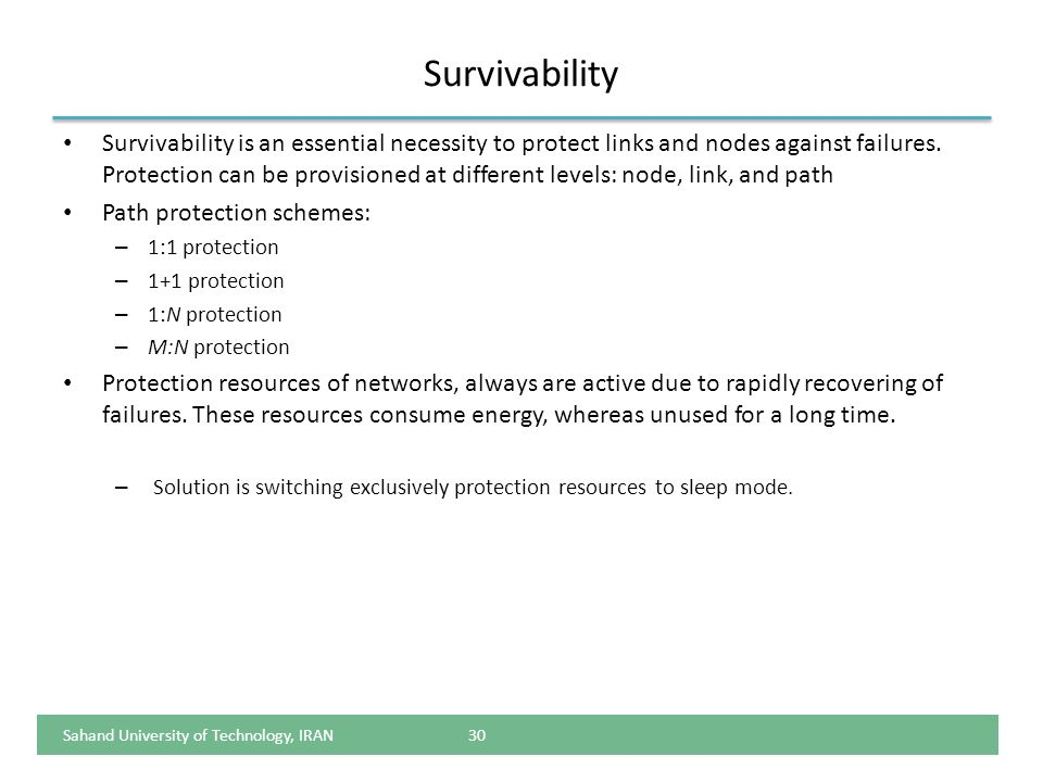 Survivability Survivability is an essential necessity to protect links and nodes against failures. Protection can be provisioned at different levels: