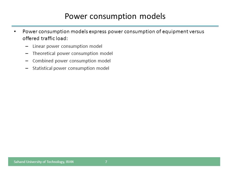 Power consumption models Power consumption models express power consumption of equipment versus offered traffic load: – Linear power consumption model