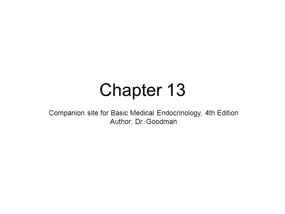 Chapter 13 Companion site for Basic Medical Endocrinology, 4th Edition Author: Dr. Goodman