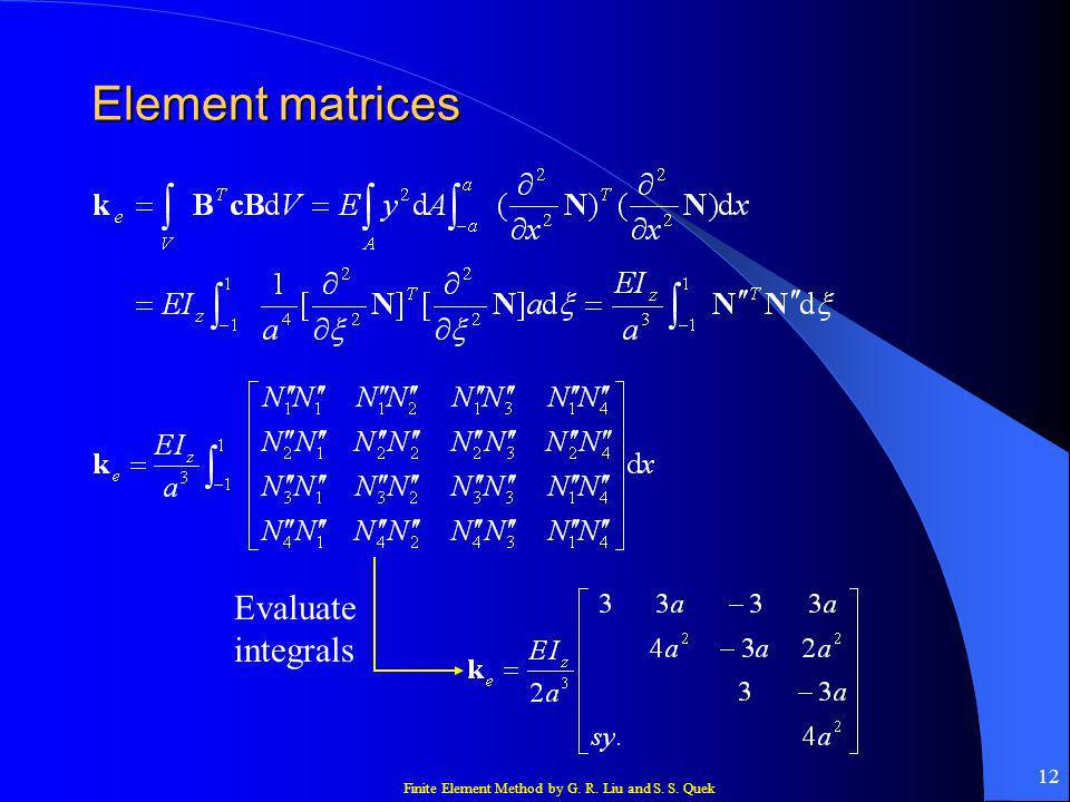 Finite Element Method by G. R. Liu and S. S. Quek 12 Element matrices Evaluate integrals