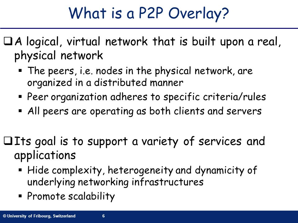© University of Fribourg, Switzerland6 What is a P2P Overlay.