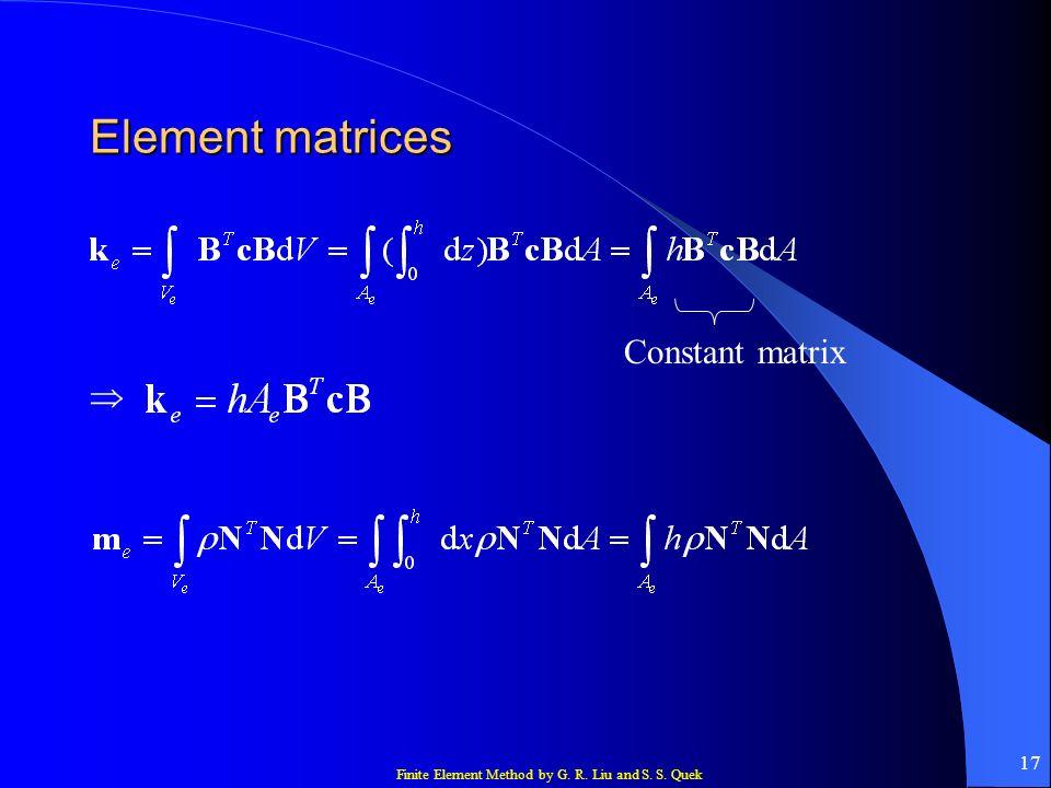 Finite Element Method by G. R. Liu and S. S. Quek 17 Element matrices Constant matrix