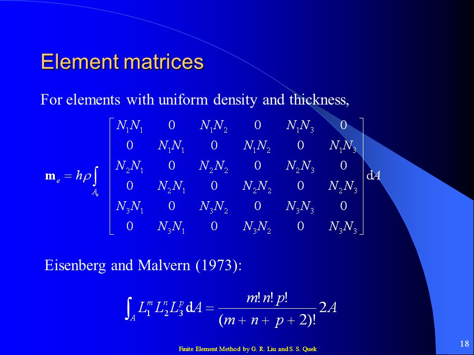 Finite Element Method by G. R. Liu and S. S. Quek 19 Element matrices Uniform distributed load: