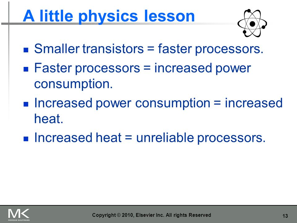 13 A little physics lesson Smaller transistors = faster processors.