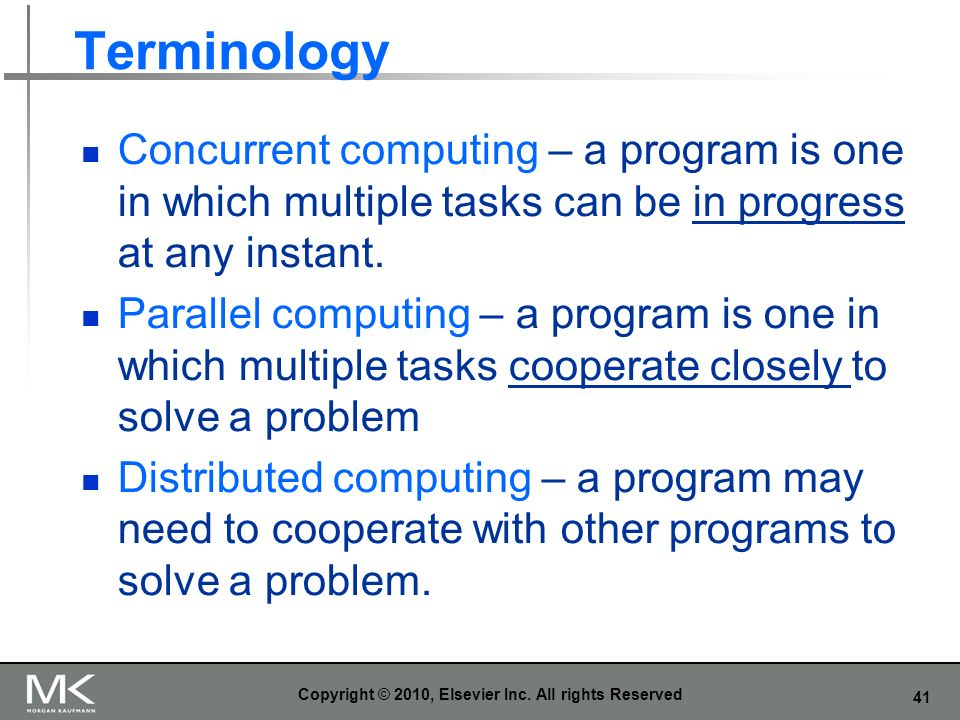 41 Terminology Concurrent computing – a program is one in which multiple tasks can be in progress at any instant.