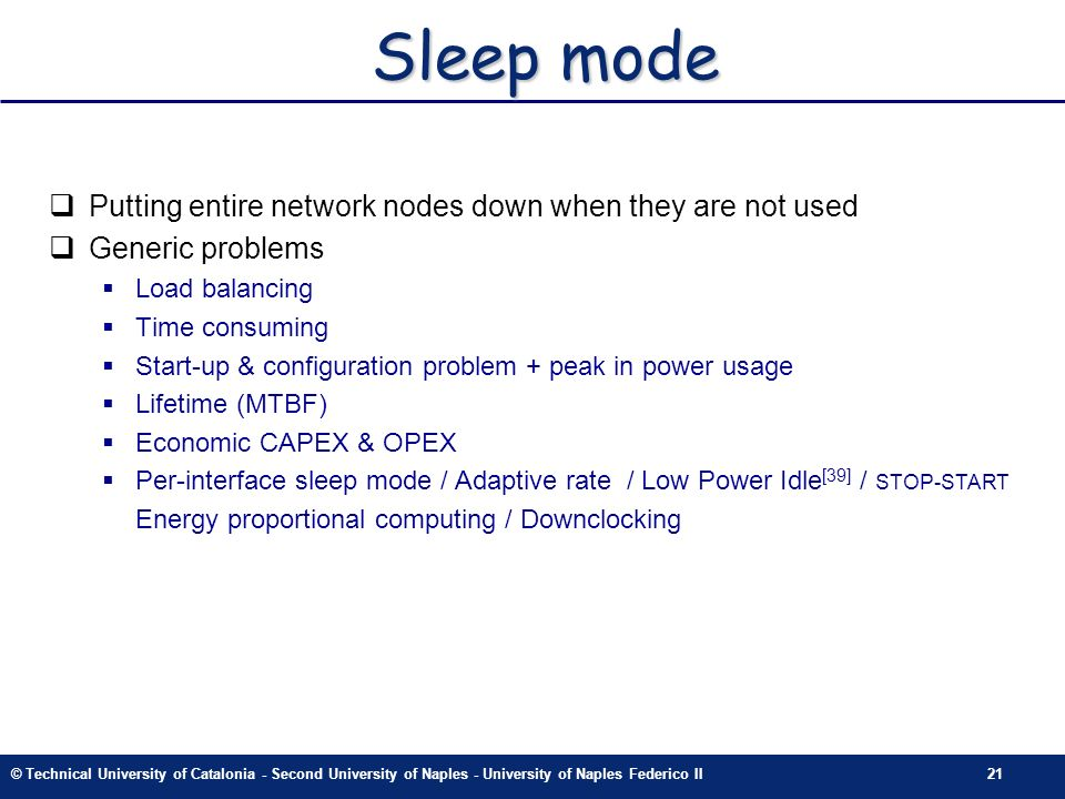 © Technical University of Catalonia - Second University of Naples - University of Naples Federico II21 Sleep mode Putting entire network nodes down wh