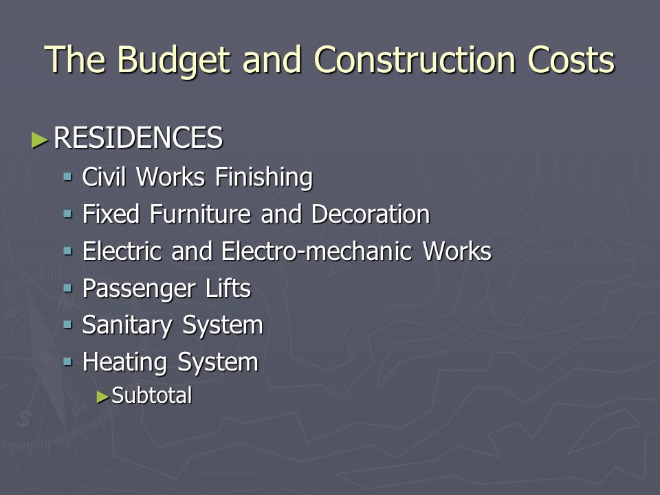 The Budget and Construction Costs RESIDENCES RESIDENCES Civil Works Finishing Civil Works Finishing Fixed Furniture and Decoration Fixed Furniture and