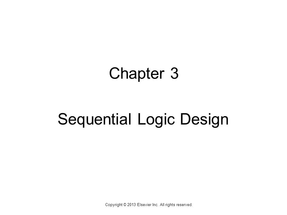 1 Copyright © 2013 Elsevier Inc. All rights reserved. Chapter 3 Sequential Logic Design