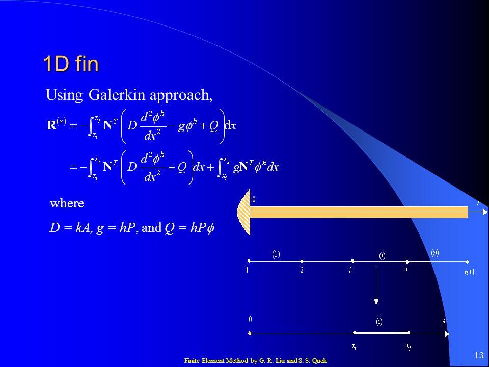Finite Element Method by G. R. Liu and S. S. Quek 13 1D fin Using Galerkin approach, where D = kA, g = hP, and Q = hP