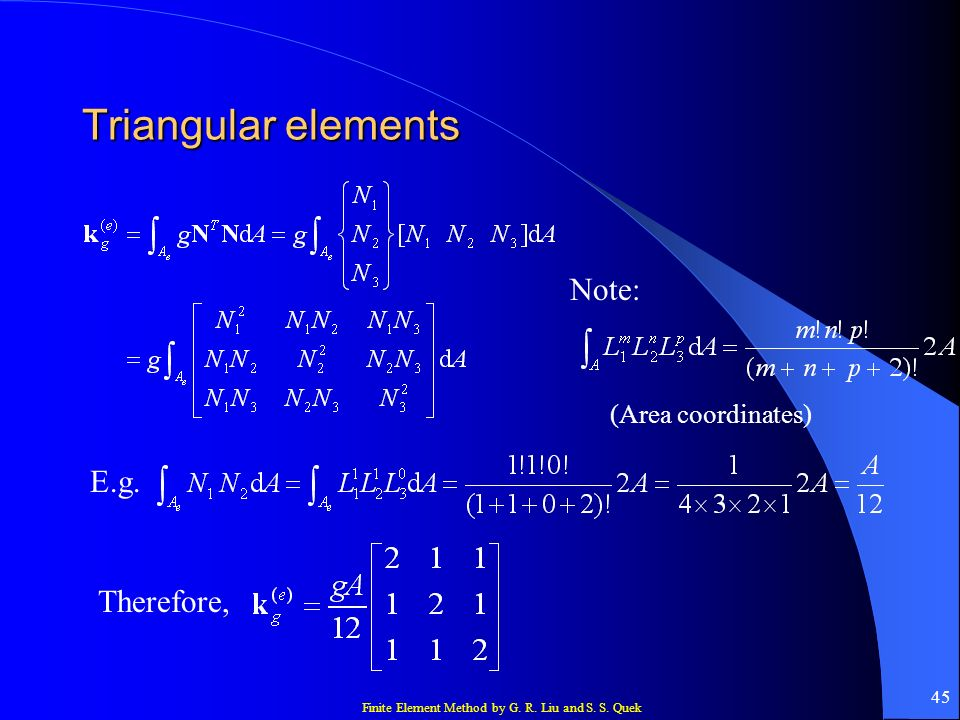 Finite Element Method by G. R. Liu and S. S. Quek 45 Triangular elements Note: (Area coordinates) E.g. Therefore,