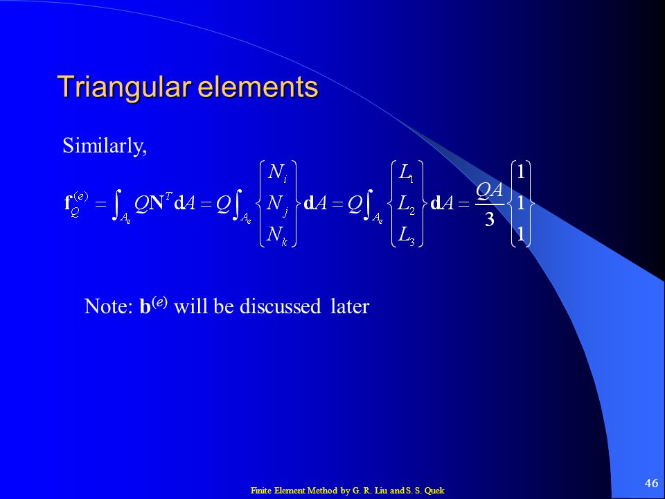 Finite Element Method by G. R. Liu and S. S. Quek 46 Triangular elements Similarly, Note: b (e) will be discussed later