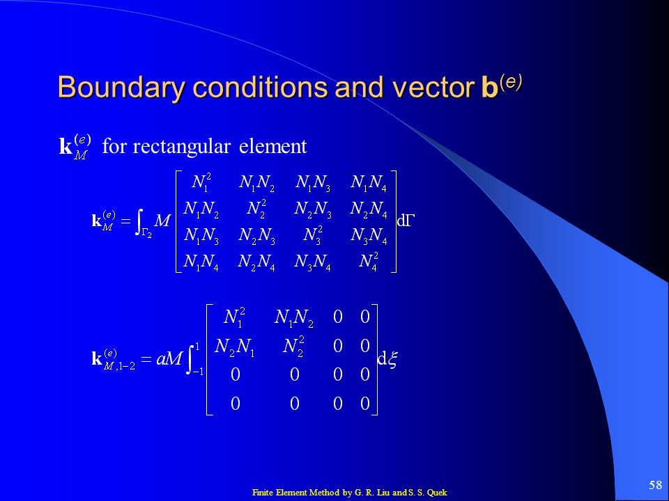 Finite Element Method by G. R. Liu and S. S. Quek 58 Boundary conditions and vector b (e) for rectangular element